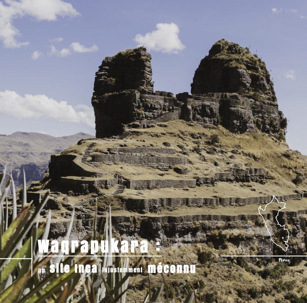 la forteresse Inca de Waqrapukara : un complexe archéologique méconnu du grand public